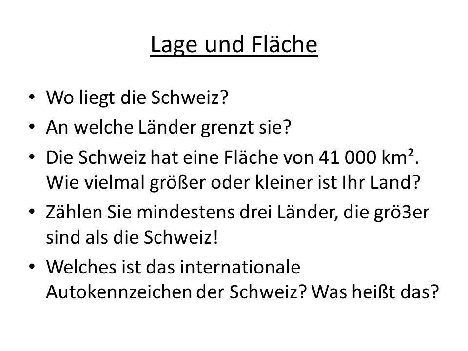 Lage und Fläche Wo liegt die Schweiz? An welche Länder grenzt sie? Die Schweiz hat eine Fläche von 41 000 km². Wie vielmal größer oder kleiner ist Ihr