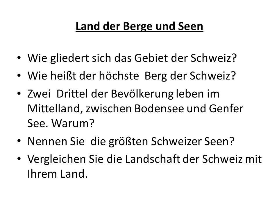 Land der Berge und Seen Wie gliedert sich das Gebiet der Schweiz? Wie heißt der höchste Berg der Schweiz? Zwei Drittel der Bevölkerung leben im Mittel