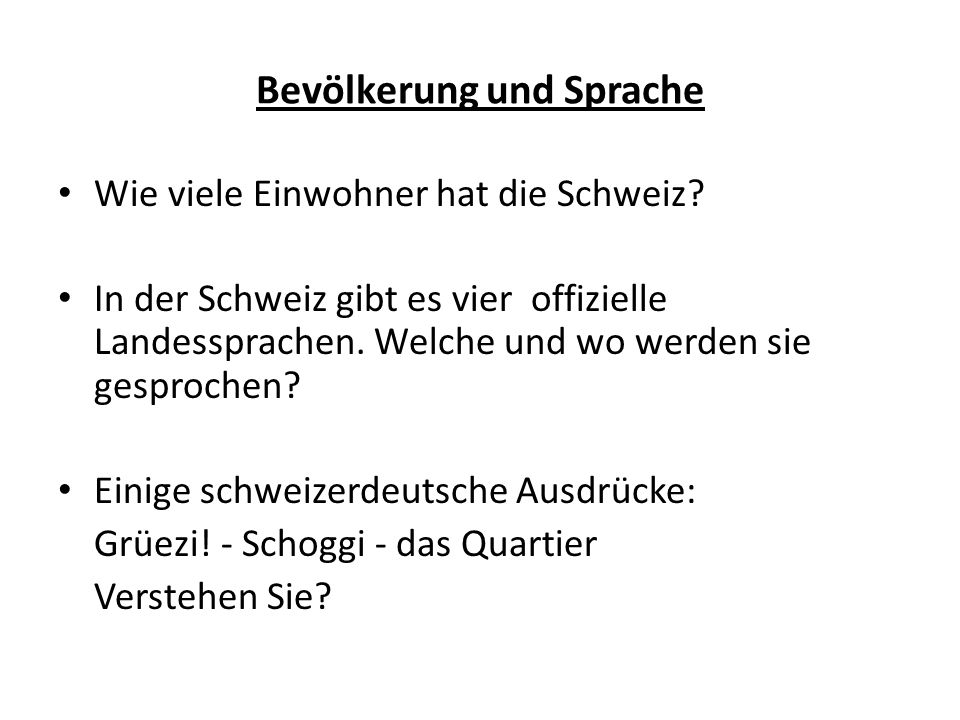 Wie viele Einwohner hat die Schweiz? In der Schweiz gibt es vier offizielle Landessprachen. Welche und wo werden sie gesprochen? Einige schweizerdeuts