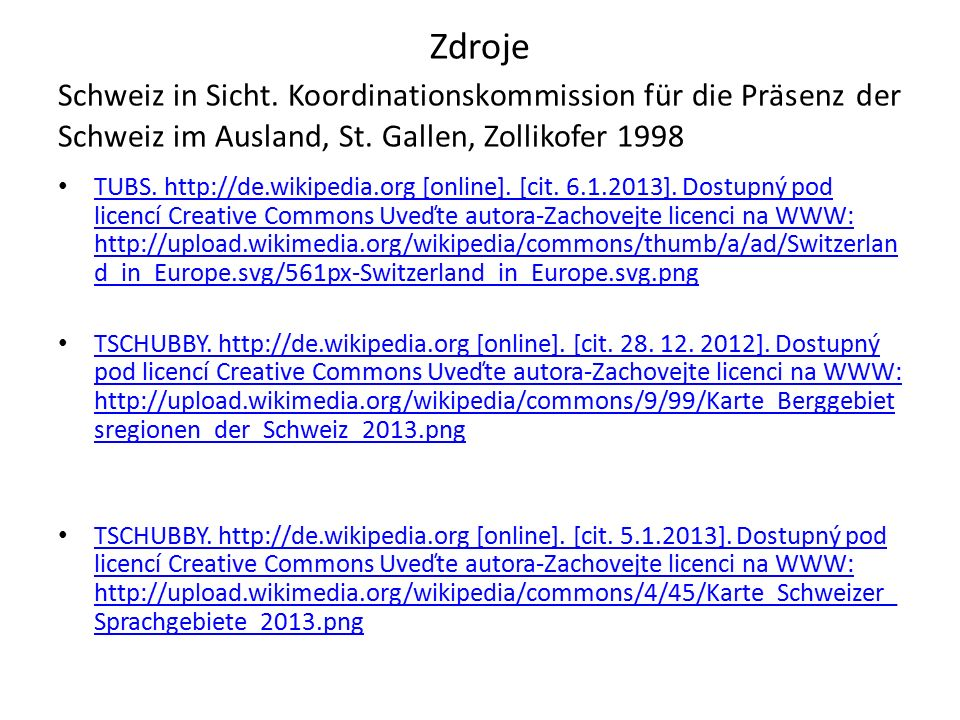Zdroje Schweiz in Sicht. Koordinationskommission für die Präsenz der Schweiz im Ausland, St. Gallen, Zollikofer 1998 TUBS. http://de.wikipedia.org [on