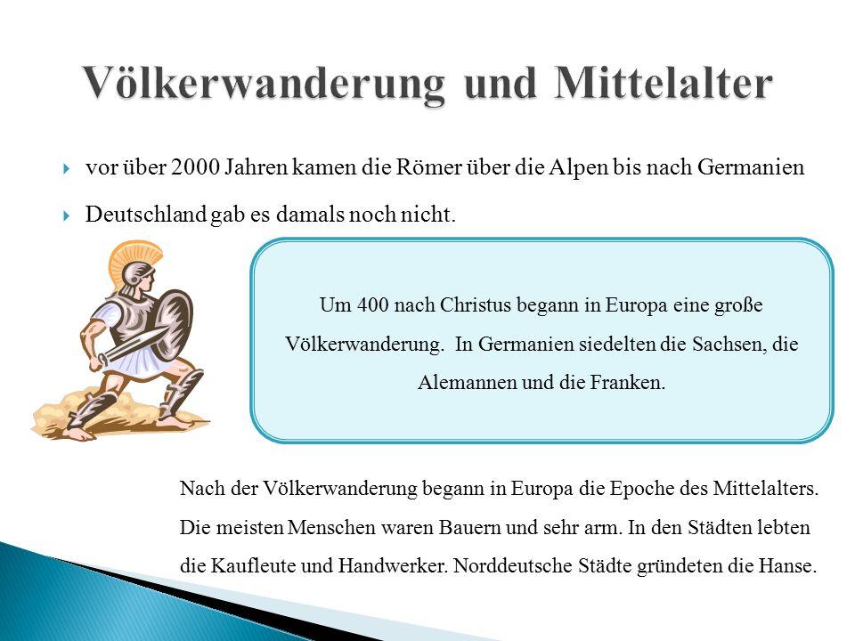  vor über 2000 Jahren kamen die Römer über die Alpen bis nach Germanien  Deutschland gab es damals noch nicht.