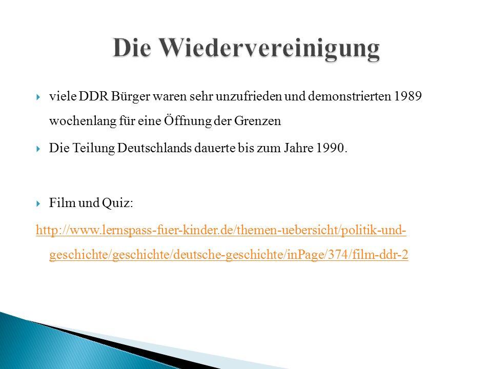  viele DDR Bürger waren sehr unzufrieden und demonstrierten 1989 wochenlang für eine Öffnung der Grenzen  Die Teilung Deutschlands dauerte bis zum Jahre 1990.