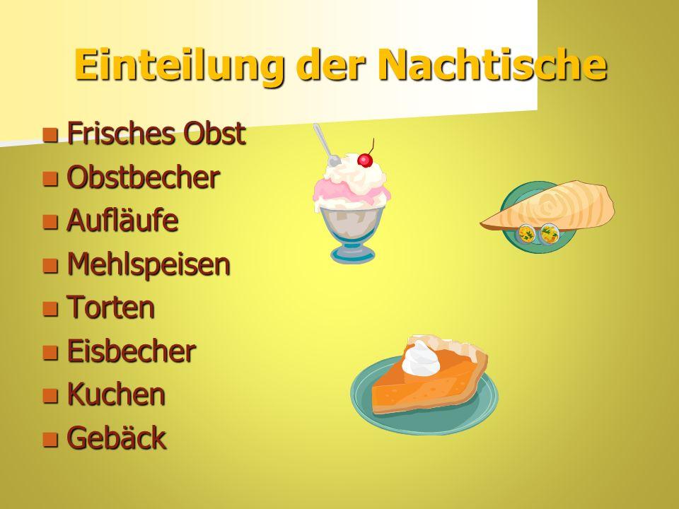 Einteilung der Nachtische Frisches Obst Frisches Obst Obstbecher Obstbecher Aufläufe Aufläufe Mehlspeisen Mehlspeisen Torten Torten Eisbecher Eisbecher Kuchen Kuchen Gebäck Gebäck