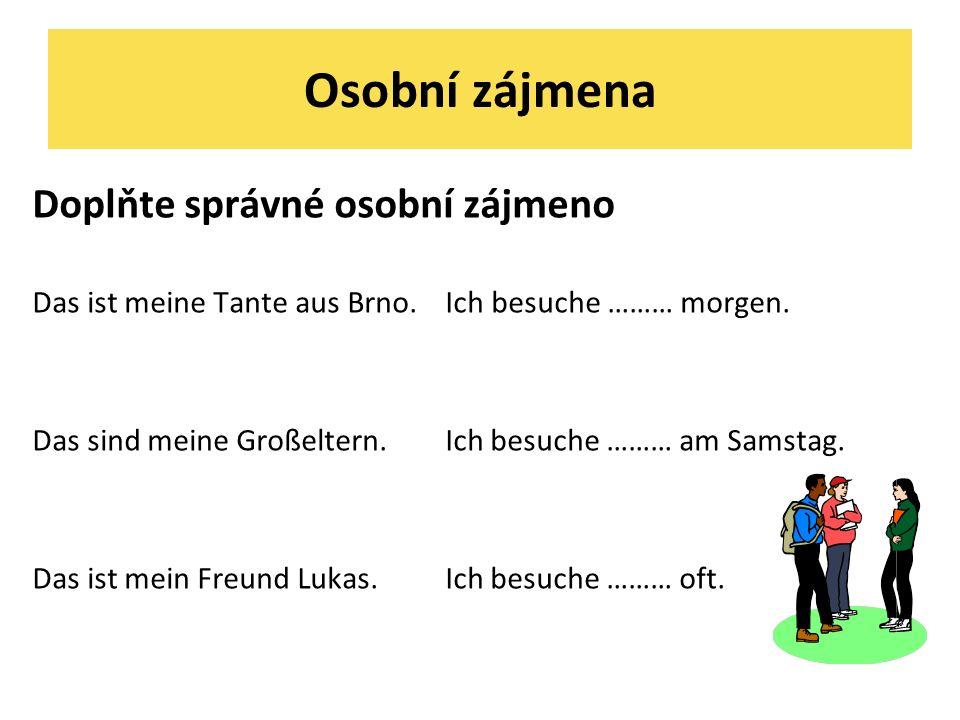 Osobní zájmena Doplňte správné osobní zájmeno Das ist meine Tante aus Brno.