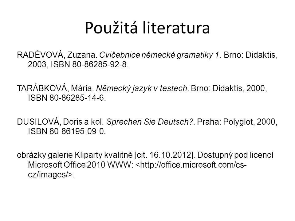 Použitá literatura RADĚVOVÁ, Zuzana. Cvičebnice německé gramatiky 1.