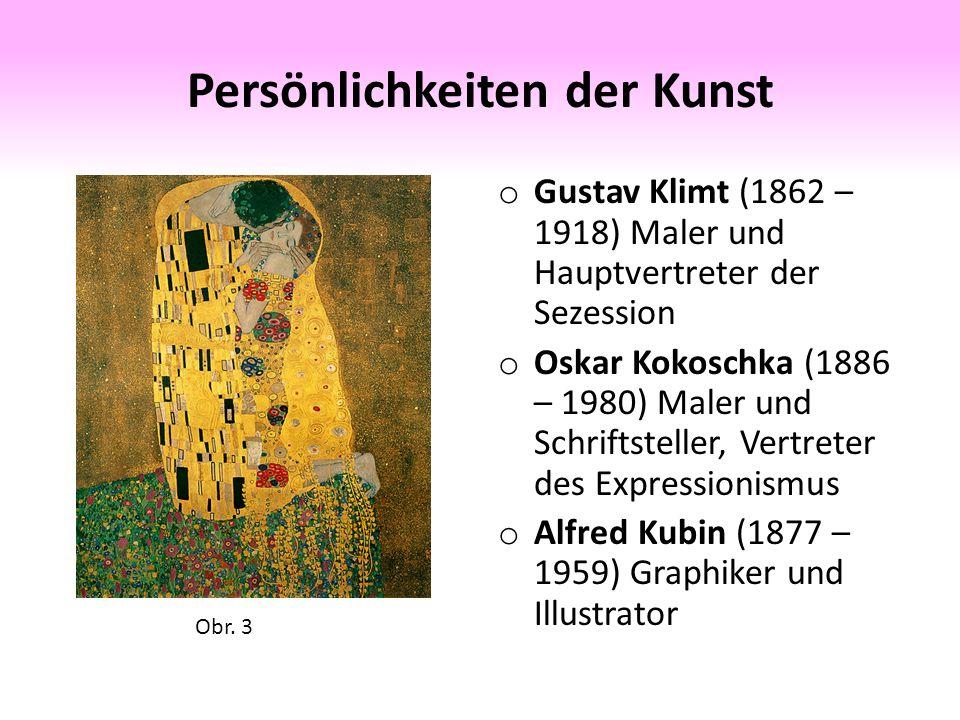 Persönlichkeiten der Kunst o Gustav Klimt (1862 – 1918) Maler und Hauptvertreter der Sezession o Oskar Kokoschka (1886 – 1980) Maler und Schriftsteller, Vertreter des Expressionismus o Alfred Kubin (1877 – 1959) Graphiker und Illustrator Obr.