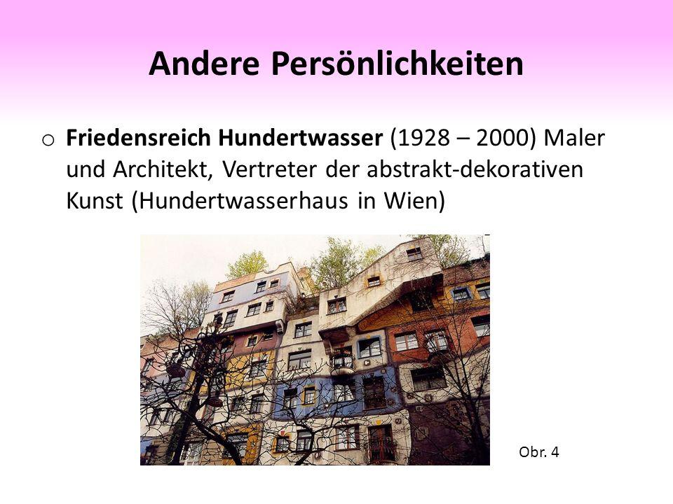 Andere Persönlichkeiten o Friedensreich Hundertwasser (1928 – 2000) Maler und Architekt, Vertreter der abstrakt-dekorativen Kunst (Hundertwasserhaus in Wien) Obr.
