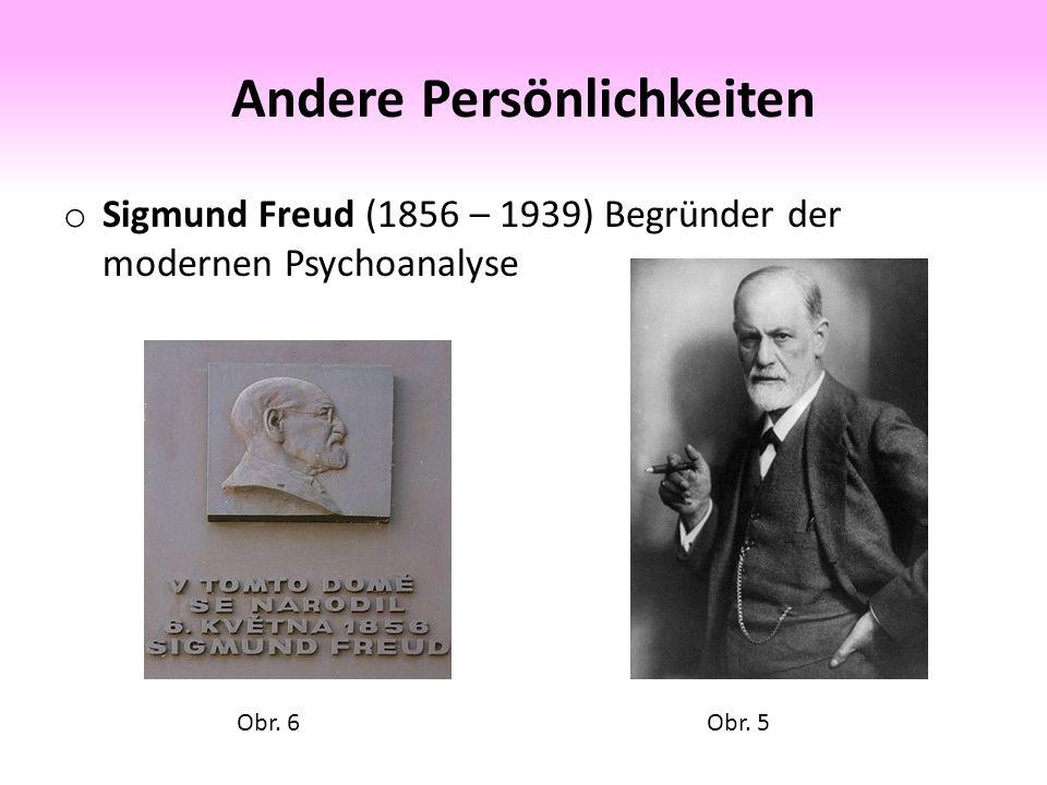 Andere Persönlichkeiten o Sigmund Freud (1856 – 1939) Begründer der modernen Psychoanalyse Obr.