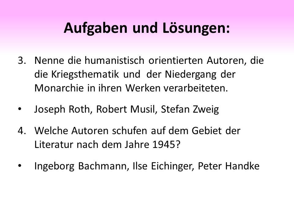 Aufgaben und Lösungen: 3.Nenne die humanistisch orientierten Autoren, die die Kriegsthematik und der Niedergang der Monarchie in ihren Werken verarbeiteten.