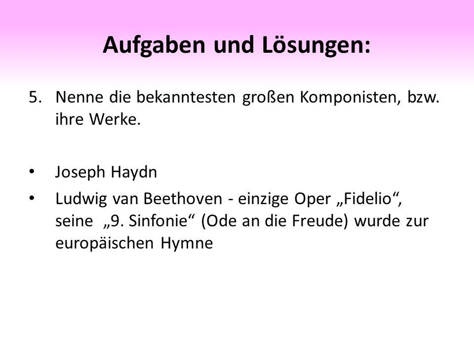 Aufgaben und Lösungen: 5.Nenne die bekanntesten großen Komponisten, bzw.