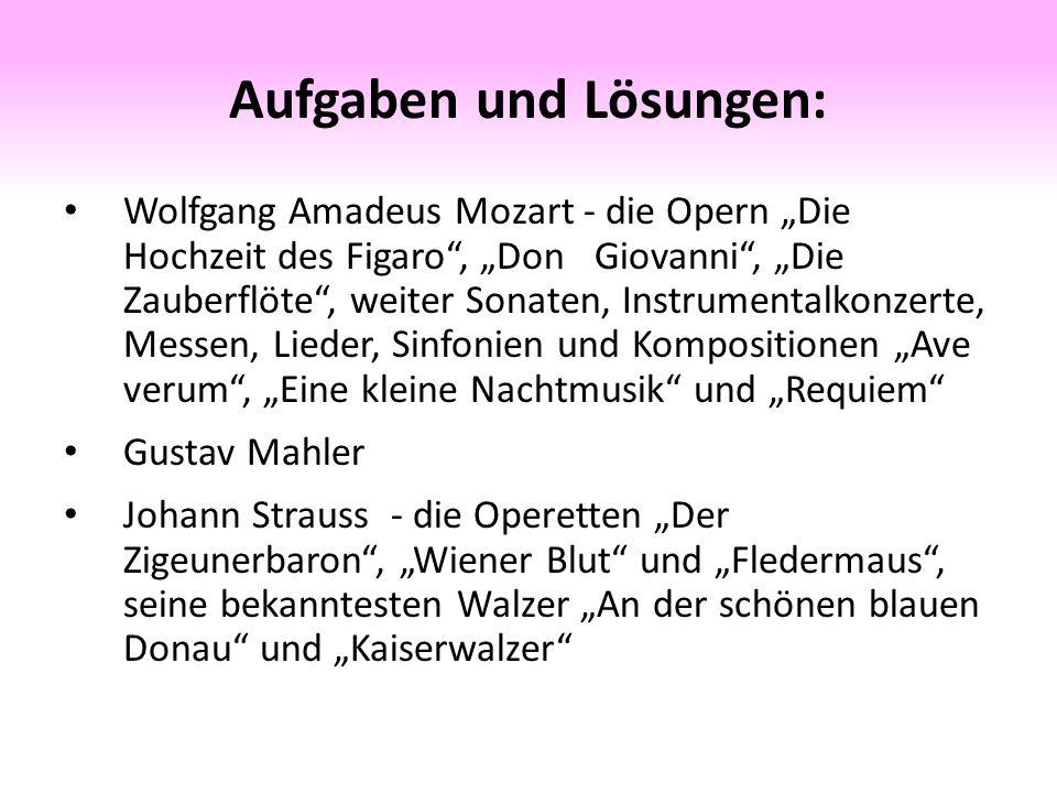 """Aufgaben und Lösungen: Wolfgang Amadeus Mozart - die Opern """"Die Hochzeit des Figaro , """"Don Giovanni , """"Die Zauberflöte , weiter Sonaten, Instrumentalkonzerte, Messen, Lieder, Sinfonien und Kompositionen """"Ave verum , """"Eine kleine Nachtmusik und """"Requiem Gustav Mahler Johann Strauss - die Operetten """"Der Zigeunerbaron , """"Wiener Blut und """"Fledermaus , seine bekanntesten Walzer """"An der schönen blauen Donau und """"Kaiserwalzer"""