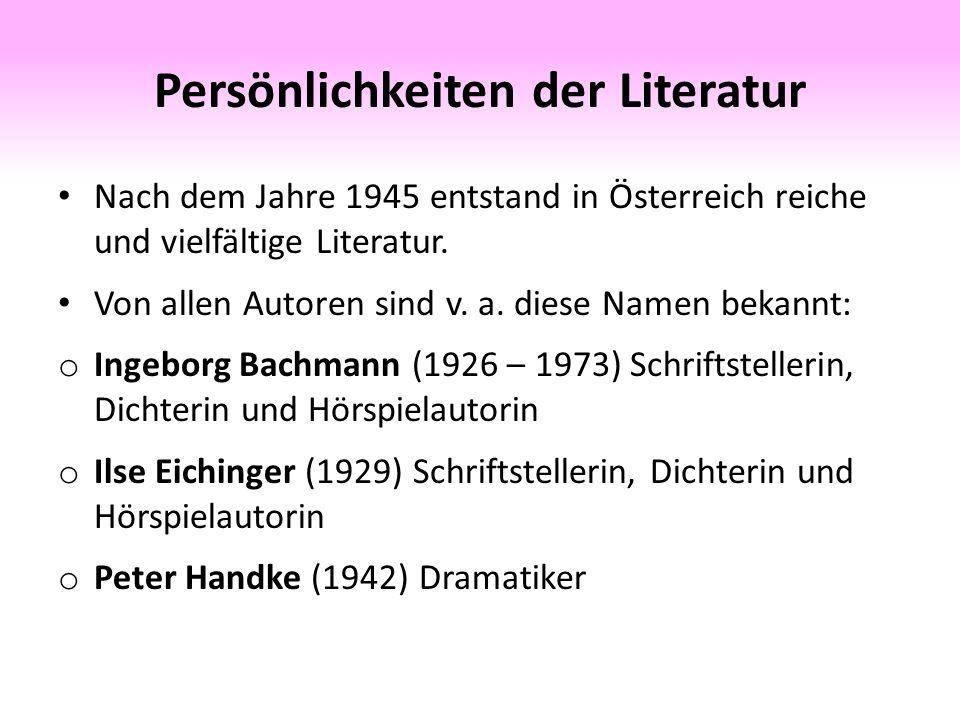 Persönlichkeiten der Literatur Nach dem Jahre 1945 entstand in Österreich reiche und vielfältige Literatur.