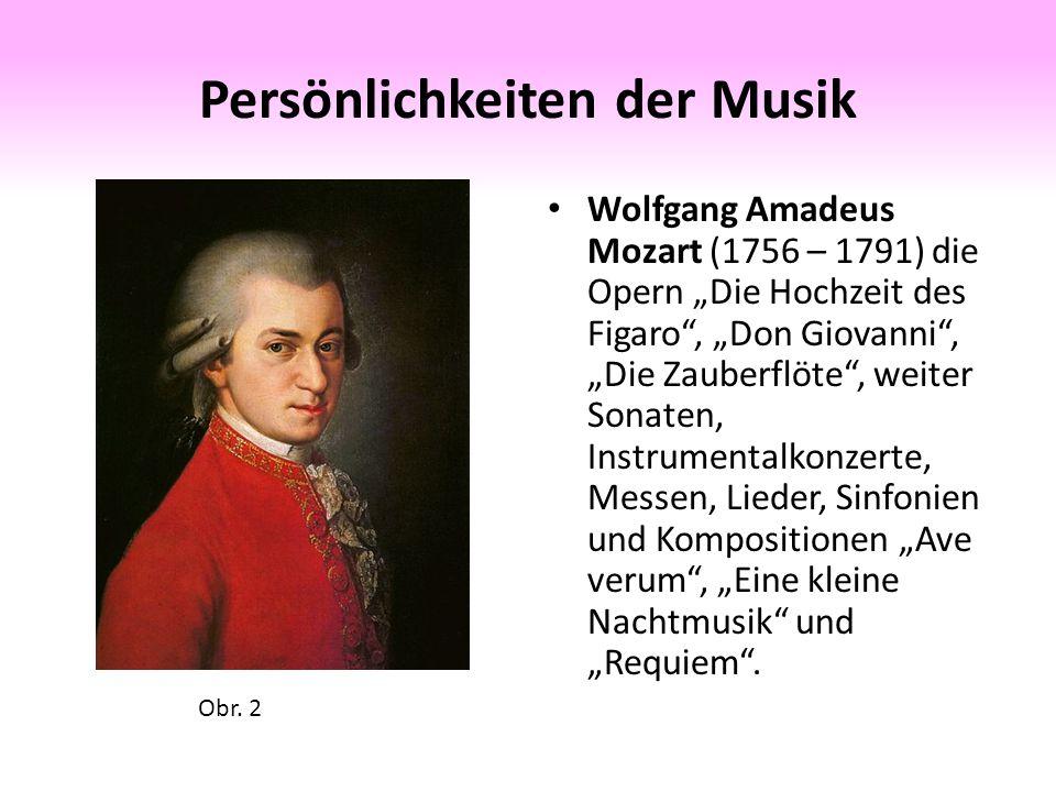 """Persönlichkeiten der Musik Wolfgang Amadeus Mozart (1756 – 1791) die Opern """"Die Hochzeit des Figaro , """"Don Giovanni , """"Die Zauberflöte , weiter Sonaten, Instrumentalkonzerte, Messen, Lieder, Sinfonien und Kompositionen """"Ave verum , """"Eine kleine Nachtmusik und """"Requiem ."""