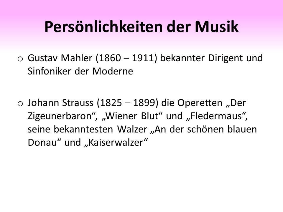 """Persönlichkeiten der Musik o Gustav Mahler (1860 – 1911) bekannter Dirigent und Sinfoniker der Moderne o Johann Strauss (1825 – 1899) die Operetten """"Der Zigeunerbaron , """"Wiener Blut und """"Fledermaus , seine bekanntesten Walzer """"An der schönen blauen Donau und """"Kaiserwalzer"""