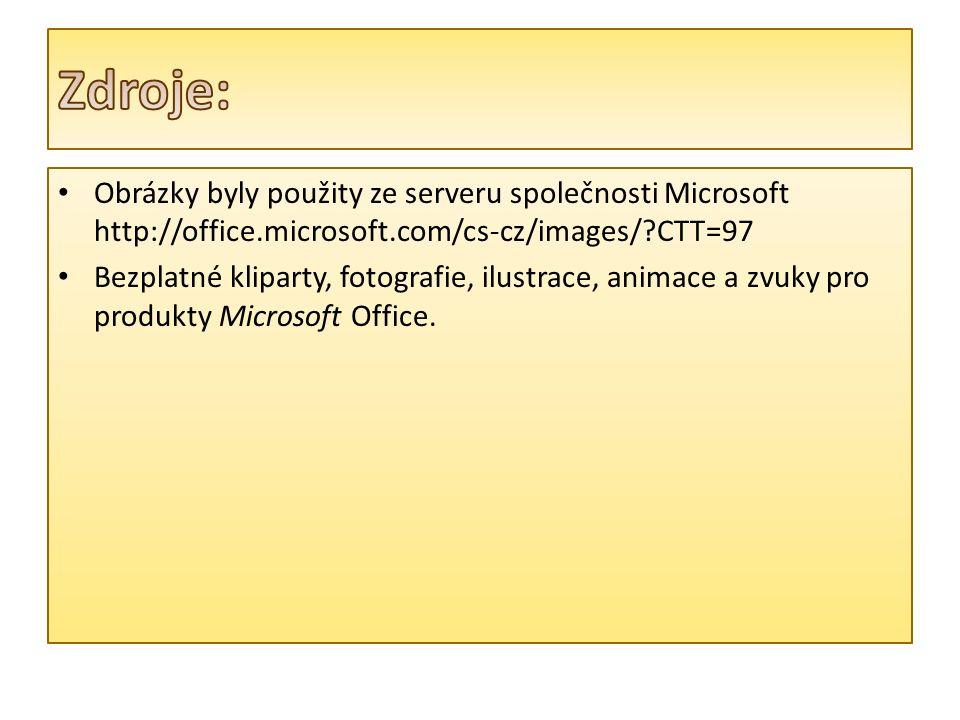 Obrázky byly použity ze serveru společnosti Microsoft http://office.microsoft.com/cs-cz/images/ CTT=97 Bezplatné kliparty, fotografie, ilustrace, animace a zvuky pro produkty Microsoft Office.