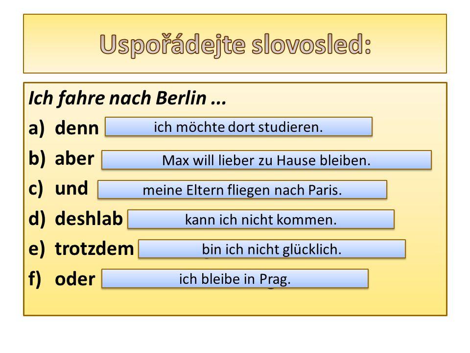 Ich fahre nach Berlin... a)denn möchte - dort - studieren - ich.