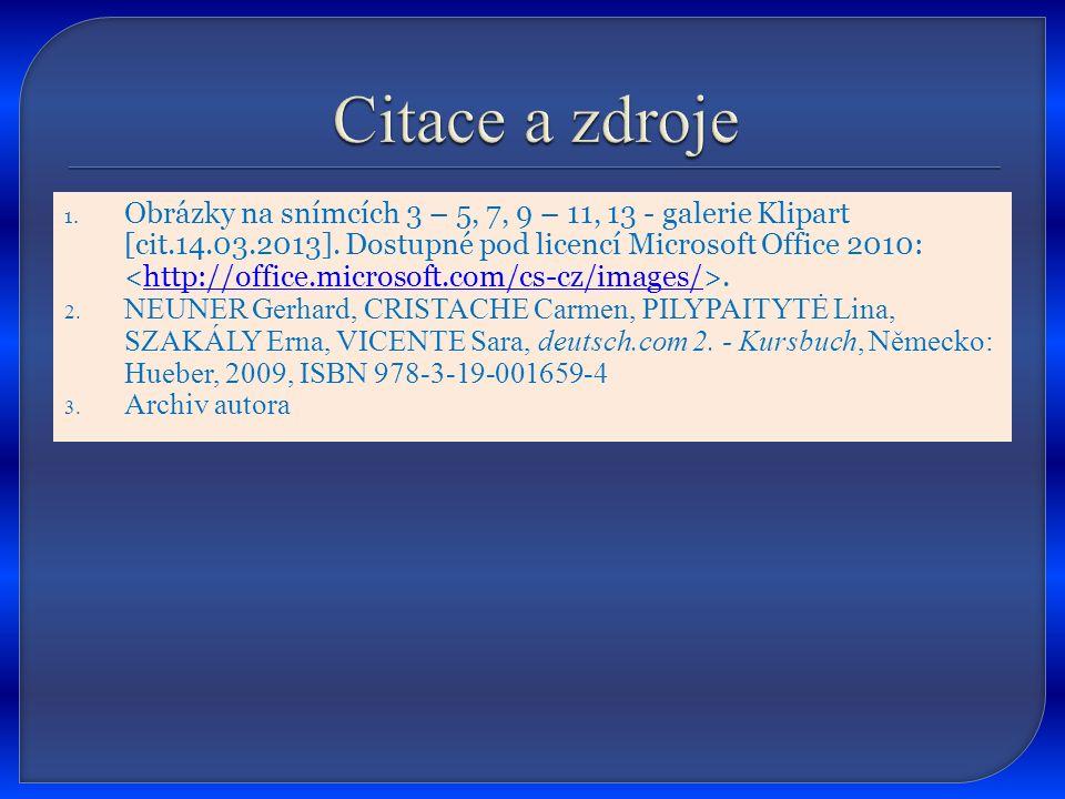 1. Obrázky na snímcích 3 – 5, 7, 9 – 11, 13 - galerie Klipart [cit.14.03.2013]. Dostupné pod licencí Microsoft Office 2010:.http://office.microsoft.co