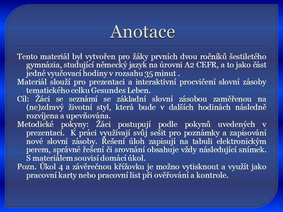 Tento materiál byl vytvořen pro žáky prvních dvou ročníků šestiletého gymnázia, studující německý jazyk na úrovni A2 CEFR, a to jako část jedné vyučov