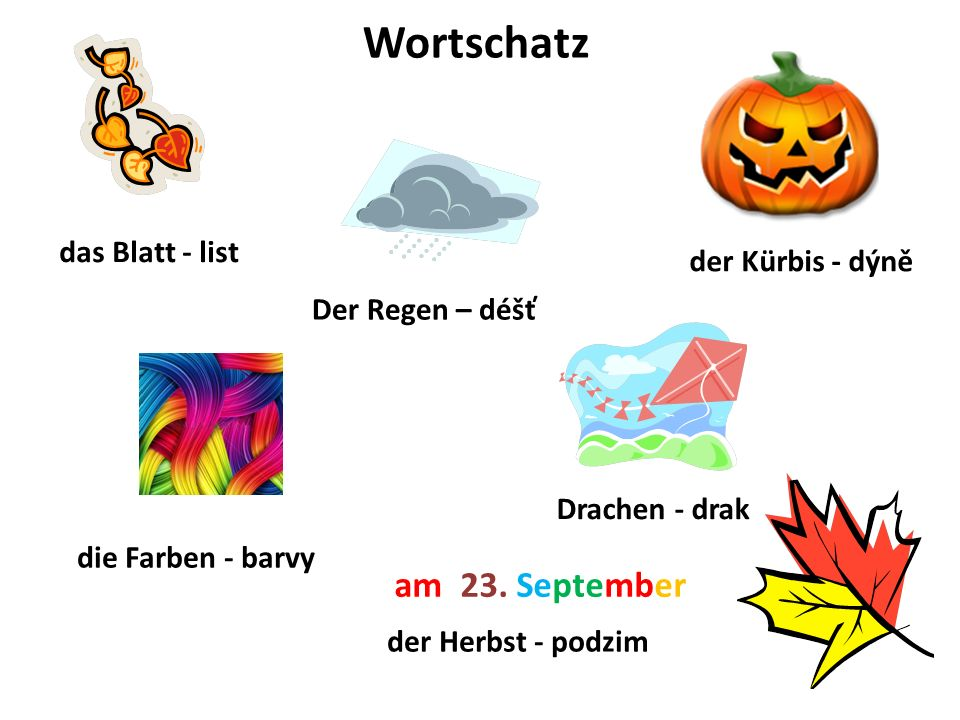 das Blatt - list der Kürbis - dýně Wortschatz die Farben - barvy Der Regen – déšť Drachen - drak am 23.
