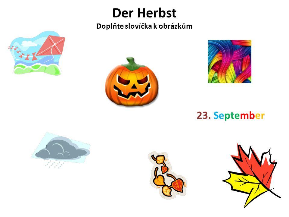 Der Herbst Doplňte slovíčka k obrázkům 23. September