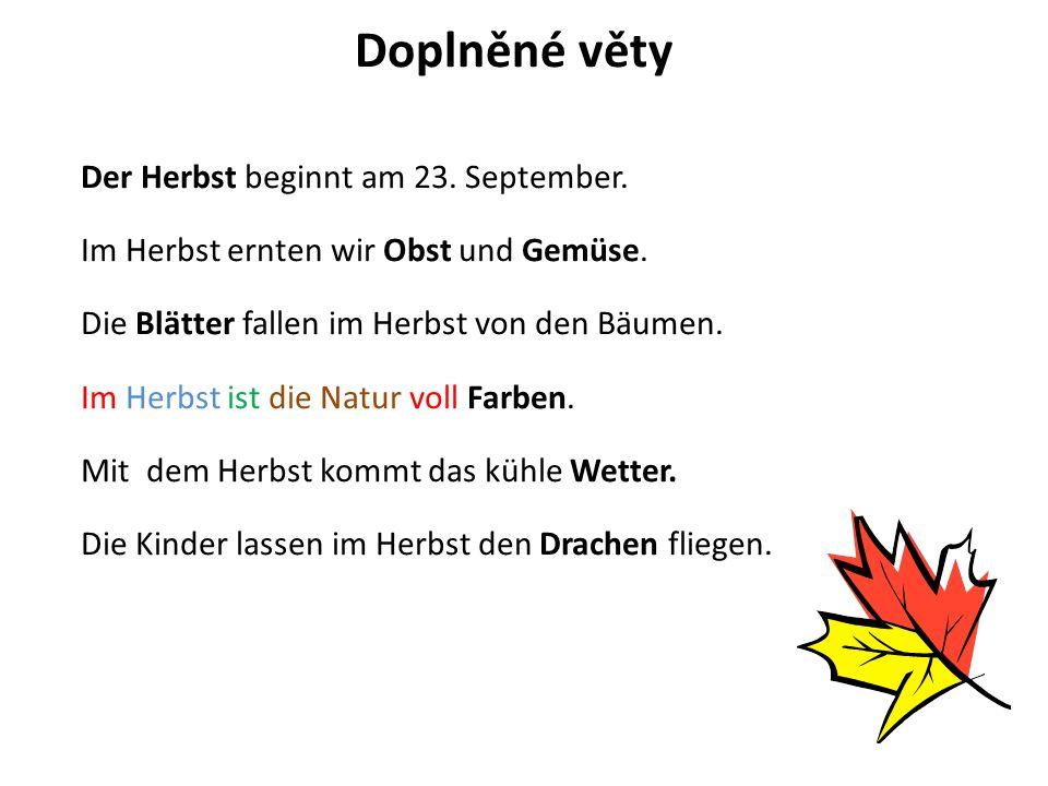 Der Herbst beginnt am 23. September. Im Herbst ernten wir Obst und Gemüse.