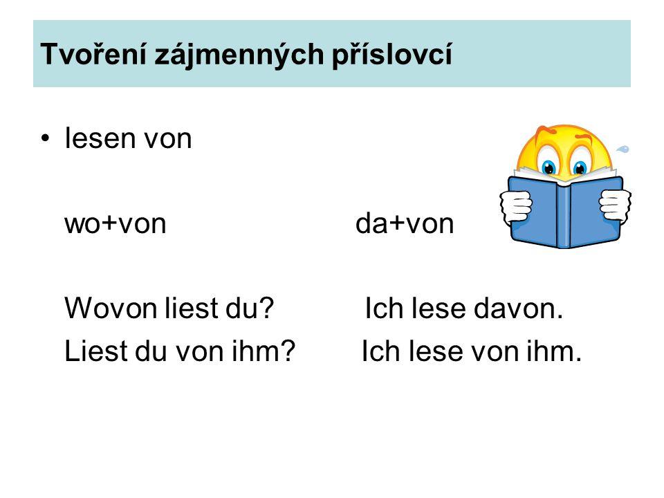 Tvoření zájmenných příslovcí lesen von wo+von da+von Wovon liest du.