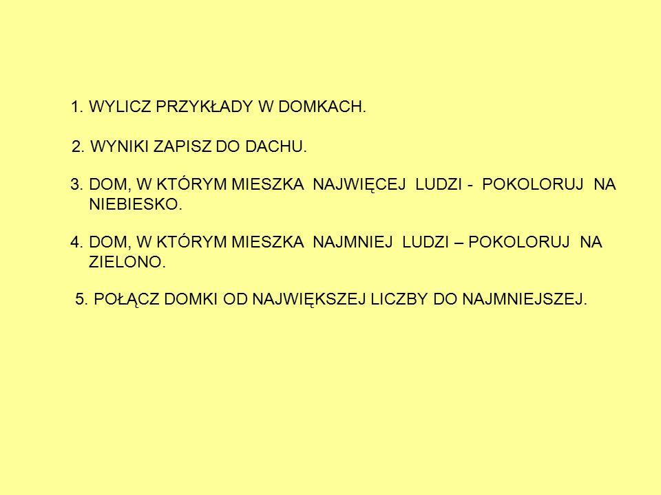 1. WYLICZ PRZYKŁADY W DOMKACH. 2. WYNIKI ZAPISZ DO DACHU.