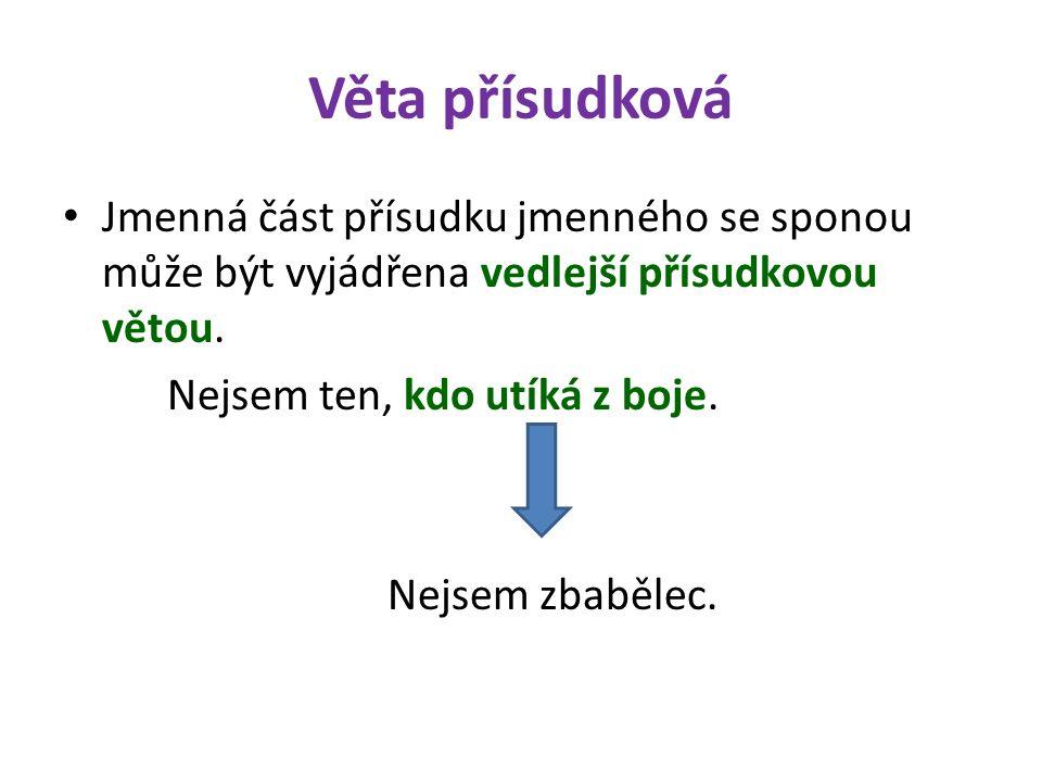 Věta přísudková Jmenná část přísudku jmenného se sponou může být vyjádřena vedlejší přísudkovou větou.
