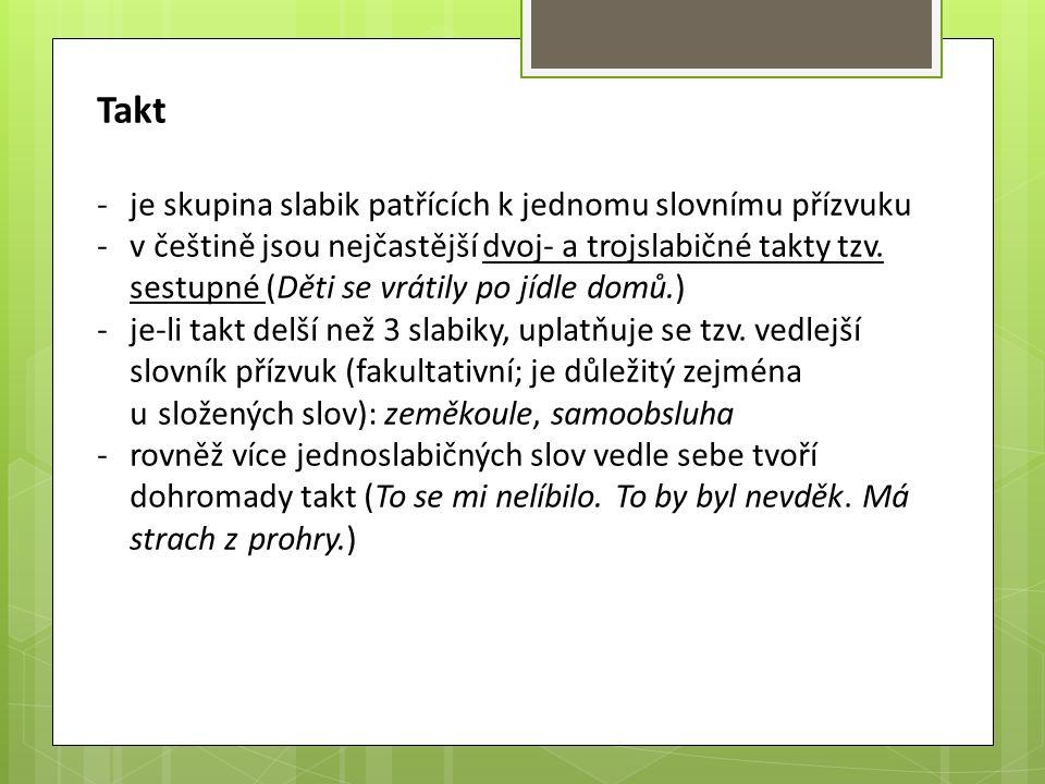 Takt -je skupina slabik patřících k jednomu slovnímu přízvuku -v češtině jsou nejčastější dvoj- a trojslabičné takty tzv.