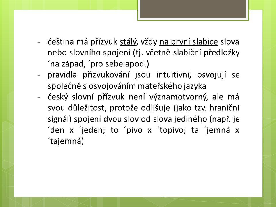 -čeština má přízvuk stálý, vždy na první slabice slova nebo slovního spojení (tj.