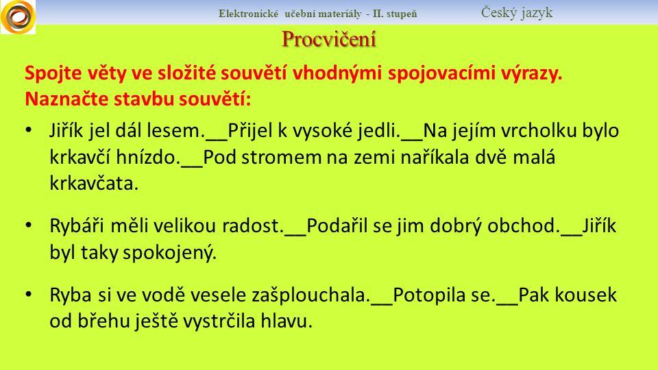 Procvičení Elektronické učební materiály - II. stupeň Český jazyk Spojte věty ve složité souvětí vhodnými spojovacími výrazy. Naznačte stavbu souvětí:
