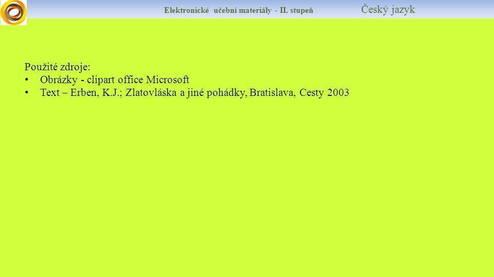 Elektronické učební materiály - II. stupeň Český jazyk Použité zdroje: Obrázky - clipart office Microsoft Text – Erben, K.J.; Zlatovláska a jiné pohád