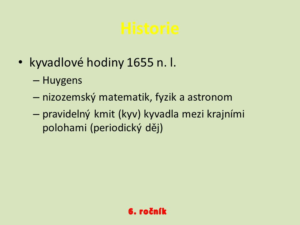 kyvadlové hodiny 1655 n. l. –H–Huygens –n–nizozemský matematik, fyzik a astronom –p–pravidelný kmit (kyv) kyvadla mezi krajními polohami (periodický d