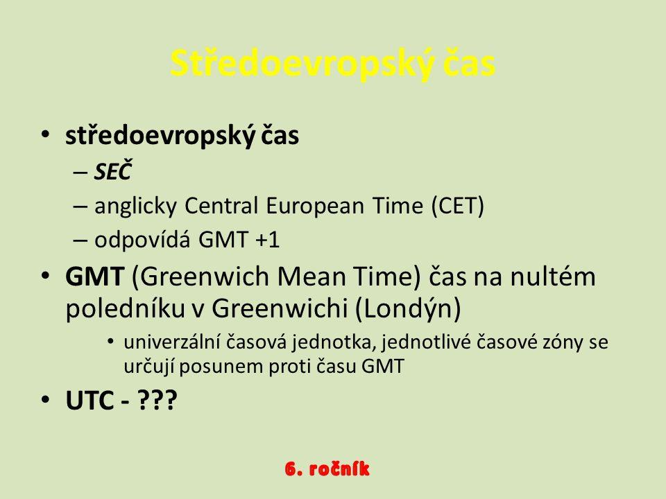 středoevropský čas –S–SEČ –a–anglicky Central European Time (CET) –o–odpovídá GMT +1 GMT (Greenwich Mean Time) čas na nultém poledníku v Greenwichi (L