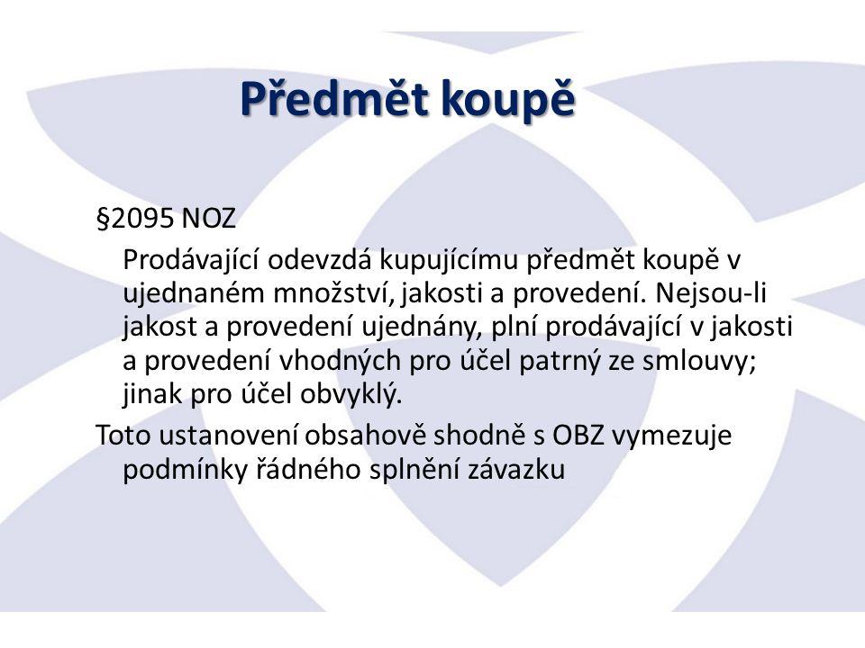 §2095 NOZ Prodávající odevzdá kupujícímu předmět koupě v ujednaném množství, jakosti a provedení.