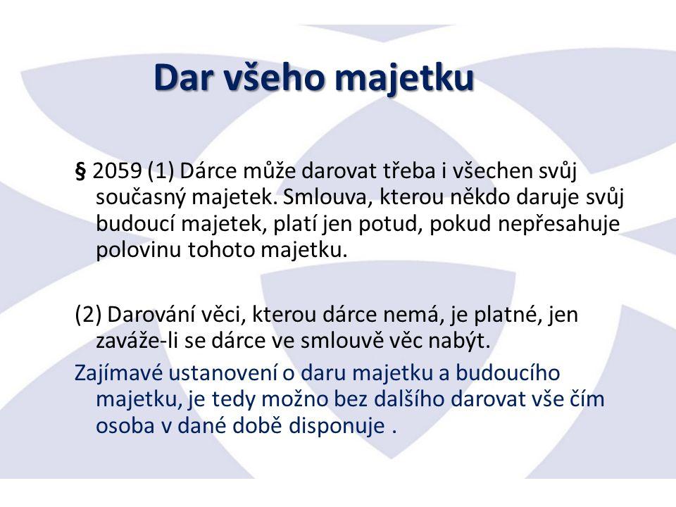 § 2059 (1) Dárce může darovat třeba i všechen svůj současný majetek.