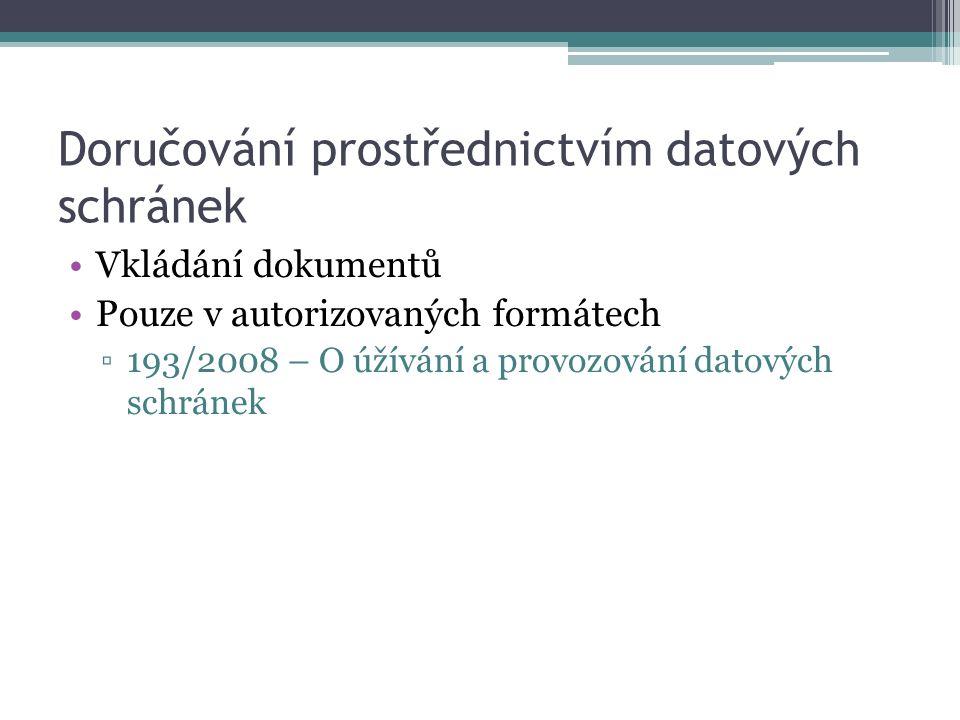 Doručování prostřednictvím datových schránek Vkládání dokumentů Pouze v autorizovaných formátech ▫193/2008 – O úžívání a provozování datových schránek