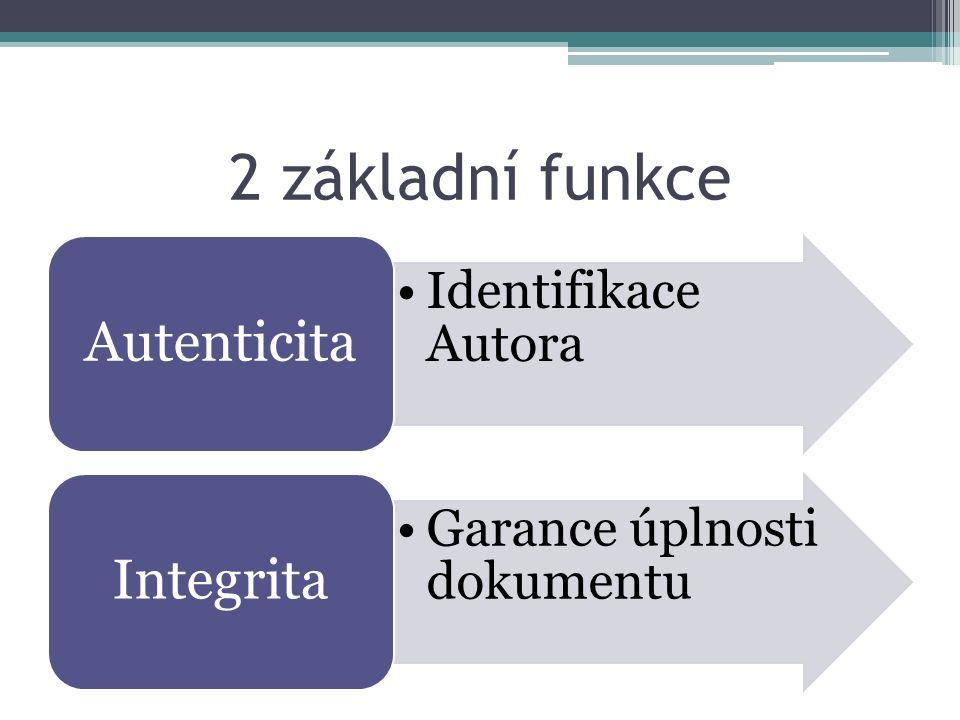 2 základní funkce Identifikace Autora Autenticita Garance úplnosti dokumentu Integrita