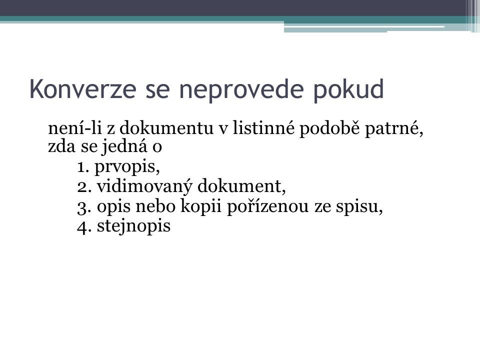 Konverze se neprovede pokud není-li z dokumentu v listinné podobě patrné, zda se jedná o 1.