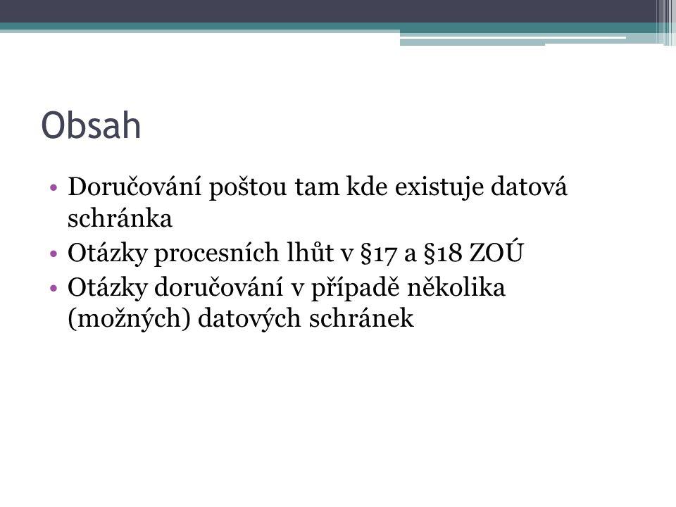 Obsah Doručování poštou tam kde existuje datová schránka Otázky procesních lhůt v §17 a §18 ZOÚ Otázky doručování v případě několika (možných) datových schránek
