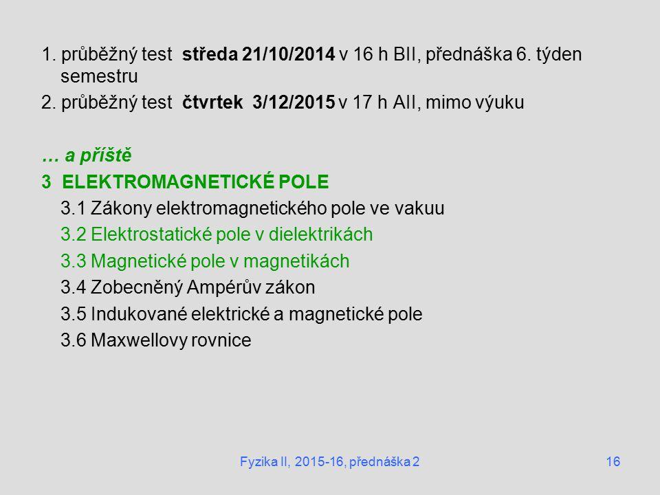 16 1. průběžný test středa 21/10/2014 v 16 h BII, přednáška 6.