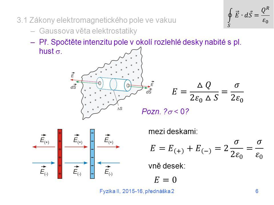 6 3.1 Zákony elektromagnetického pole ve vakuu –Gaussova věta elektrostatiky –Př.