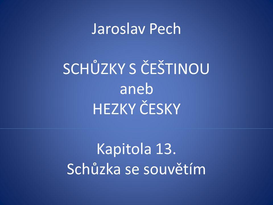 Jaroslav Pech SCHŮZKY S ČEŠTINOU aneb HEZKY ČESKY Kapitola 13. Schůzka se souvětím