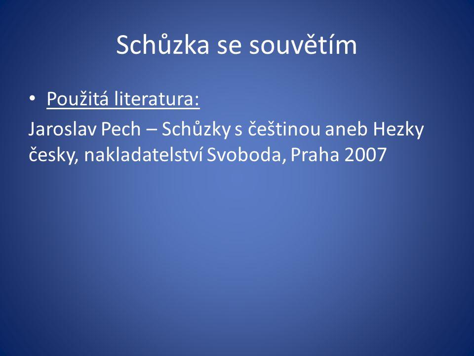 Schůzka se souvětím Použitá literatura: Jaroslav Pech – Schůzky s češtinou aneb Hezky česky, nakladatelství Svoboda, Praha 2007