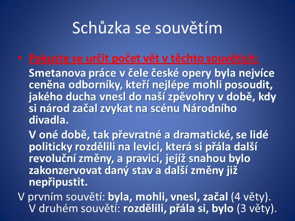 Schůzka se souvětím Pokuste se určit počet vět v těchto souvětích: Smetanova práce v čele české opery byla nejvíce ceněna odborníky, kteří nejlépe moh