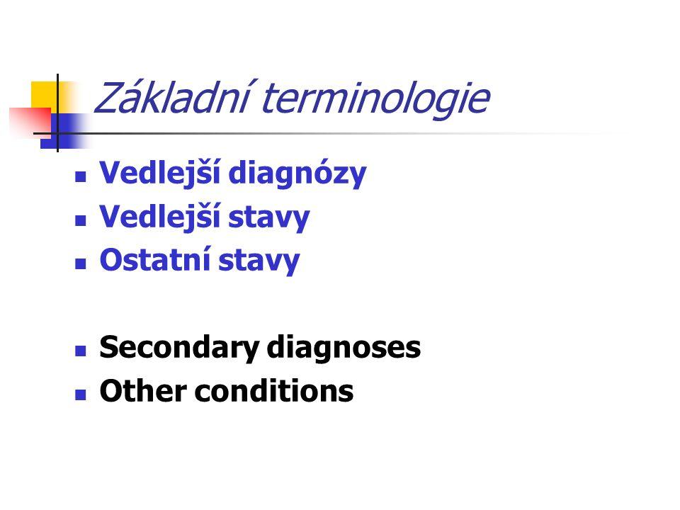 Základní terminologie Vedlejší diagnózy Vedlejší stavy Ostatní stavy Secondary diagnoses Other conditions