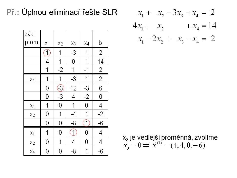 Př.: Úplnou eliminací řešte SLR x 3 je vedlejší proměnná, zvolíme