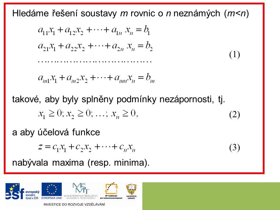 Hledáme řešení soustavy m rovnic o n neznámých (m<n) (2) takové, aby byly splněny podmínky nezápornosti, tj. a aby účelová funkce nabývala maxima (res