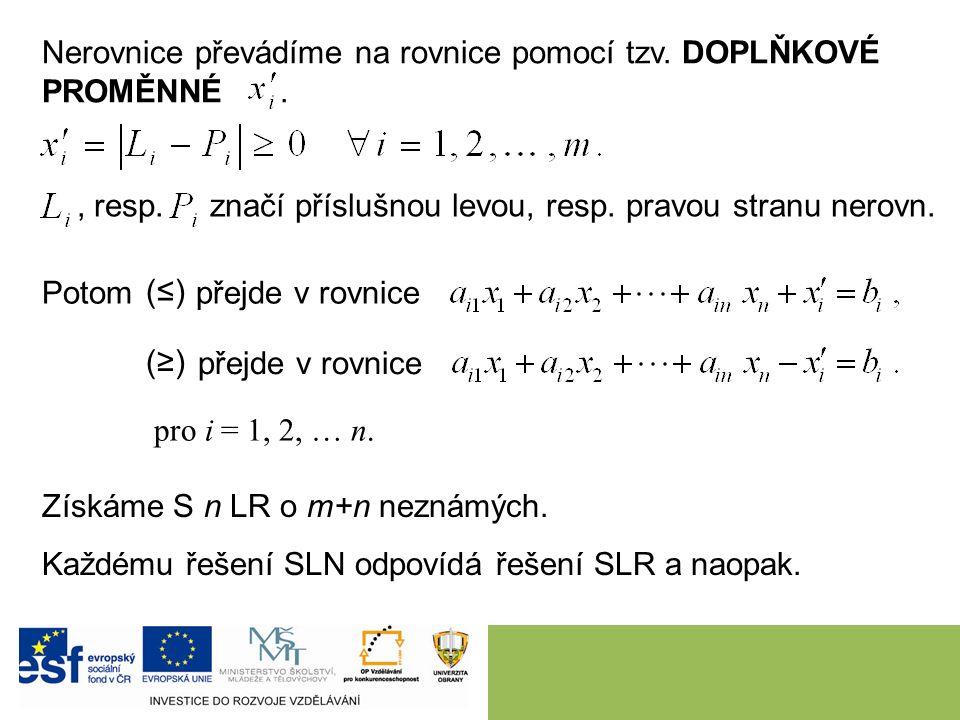 Nerovnice převádíme na rovnice pomocí tzv. DOPLŇKOVÉ PROMĚNNÉ. Potom přejde v rovnice (≤)(≤) přejde v rovnice (≥)(≥) Získáme S n LR o m+n neznámých. K