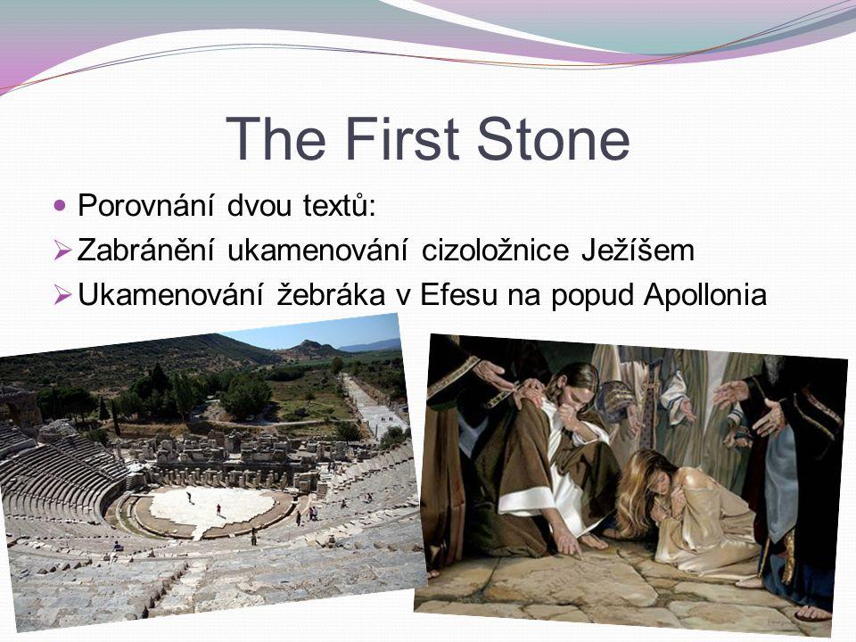 The First Stone Porovnání dvou textů:  Zabránění ukamenování cizoložnice Ježíšem  Ukamenování žebráka v Efesu na popud Apollonia